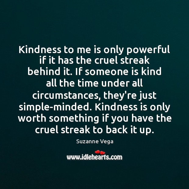 Image, Kindness to me is only powerful if it has the cruel streak