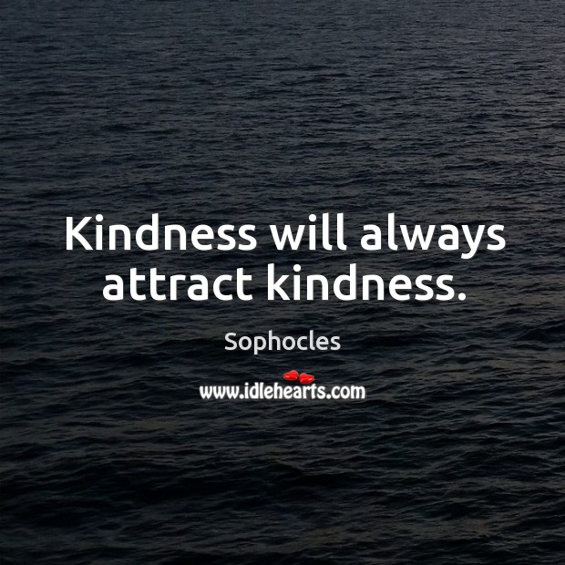 Image, Kindness will always attract kindness.