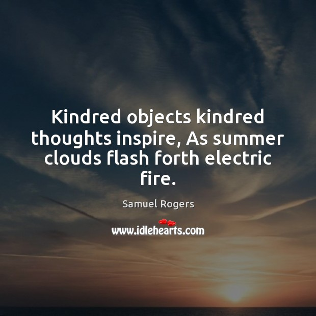 Kindred objects kindred thoughts inspire, As summer clouds flash forth electric fire. Image