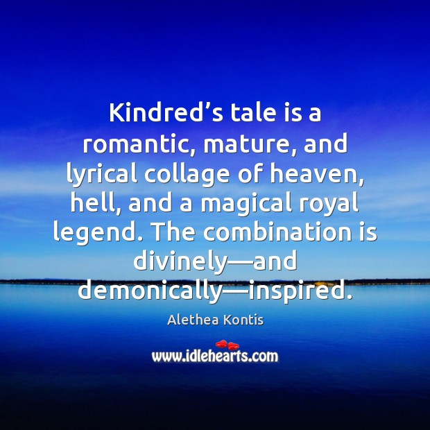 Image, Kindred's tale is a romantic, mature, and lyrical collage of heaven,
