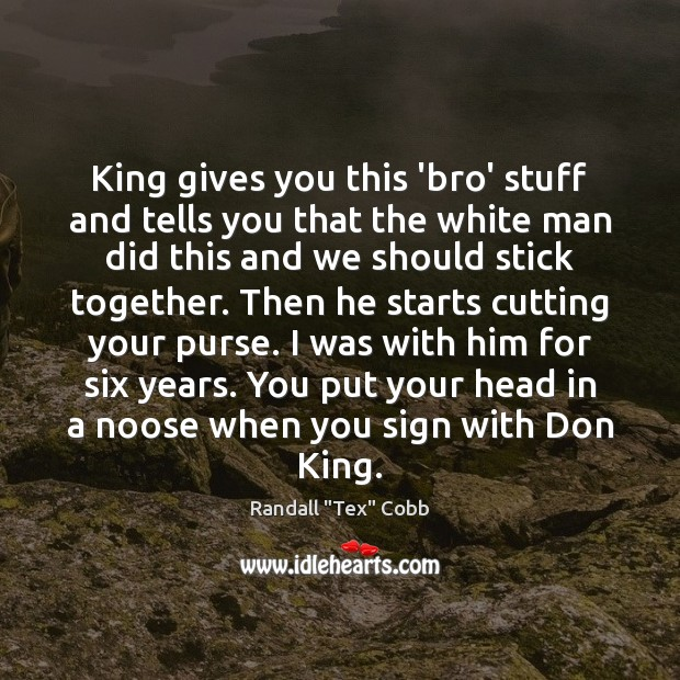 Image, King gives you this 'bro' stuff and tells you that the white