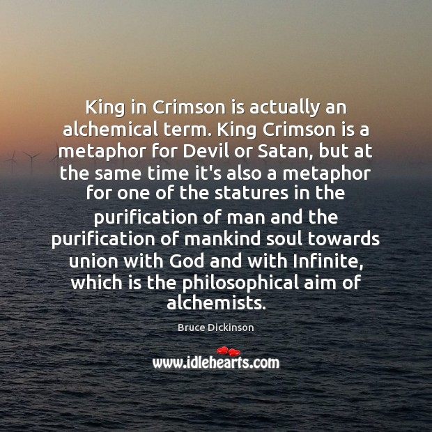King in Crimson is actually an alchemical term. King Crimson is a Bruce Dickinson Picture Quote