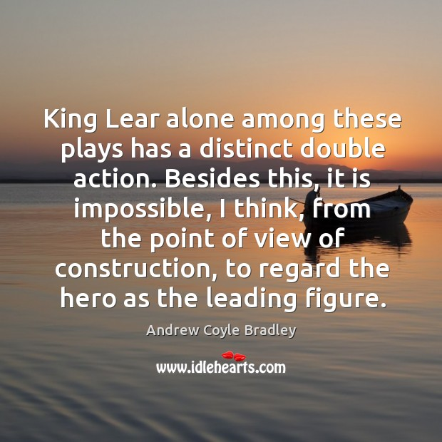Image, King lear alone among these plays has a distinct double action.