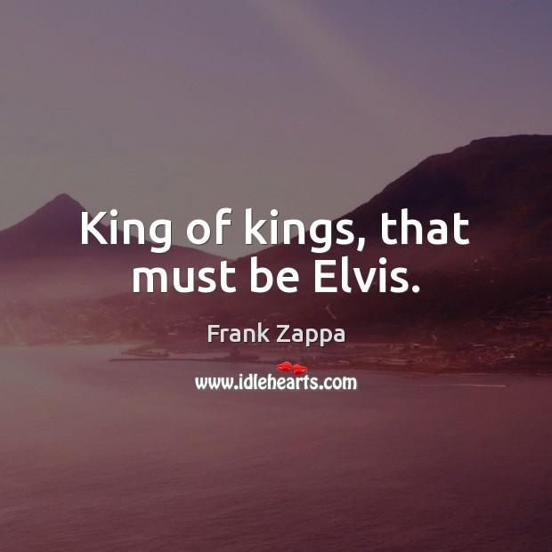 Image, King of kings, that must be Elvis.