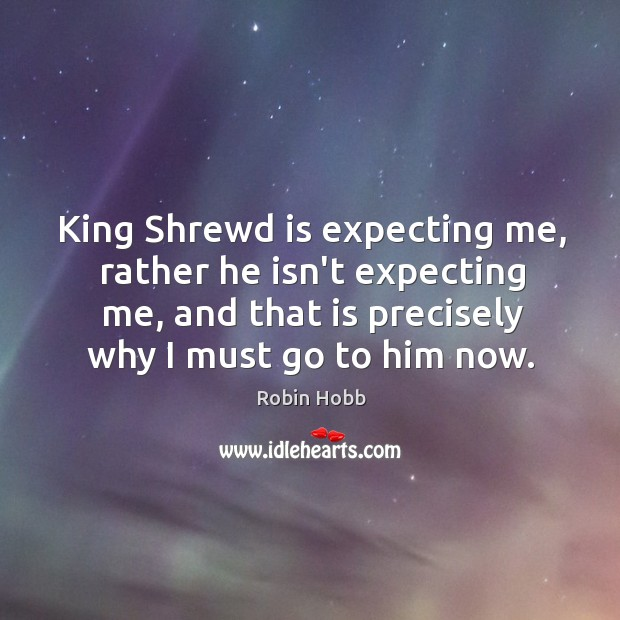 Image, King Shrewd is expecting me, rather he isn't expecting me, and that