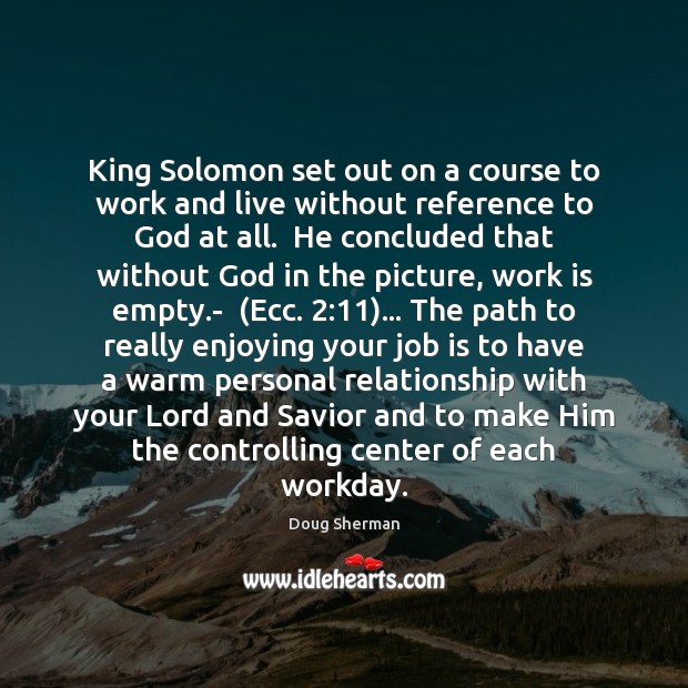 King Solomon set out on a course to work and live without Doug Sherman Picture Quote