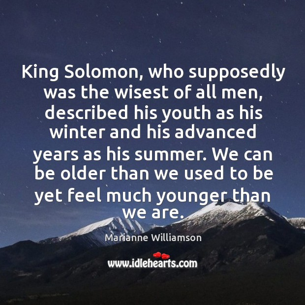 King Solomon, who supposedly was the wisest of all men, described his Image
