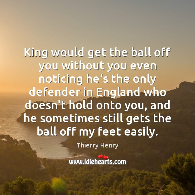 King would get the ball off you without you even noticing he's Image