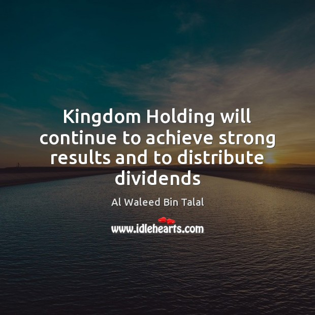 Image, Kingdom Holding will continue to achieve strong results and to distribute dividends