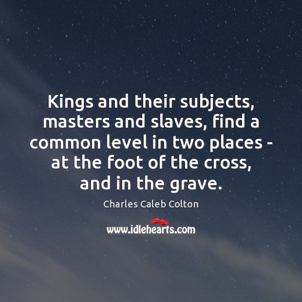 Kings and their subjects, masters and slaves, find a common level in Image