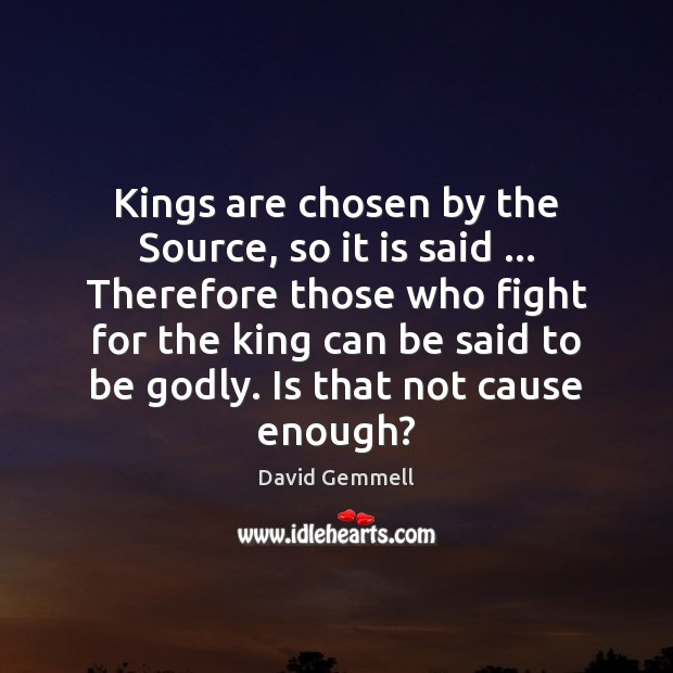 Kings are chosen by the Source, so it is said … Therefore those Image