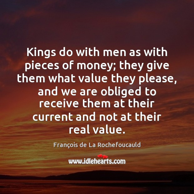 Kings do with men as with pieces of money; they give them Image