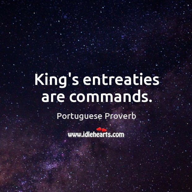 King's entreaties are commands. Portuguese Proverbs Image