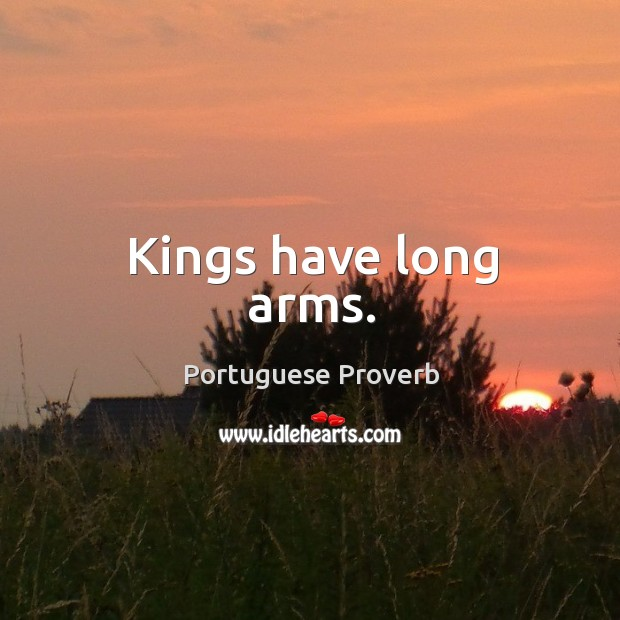 Kings have long arms. Portuguese Proverbs Image