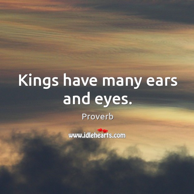 Kings have many ears and eyes. Image