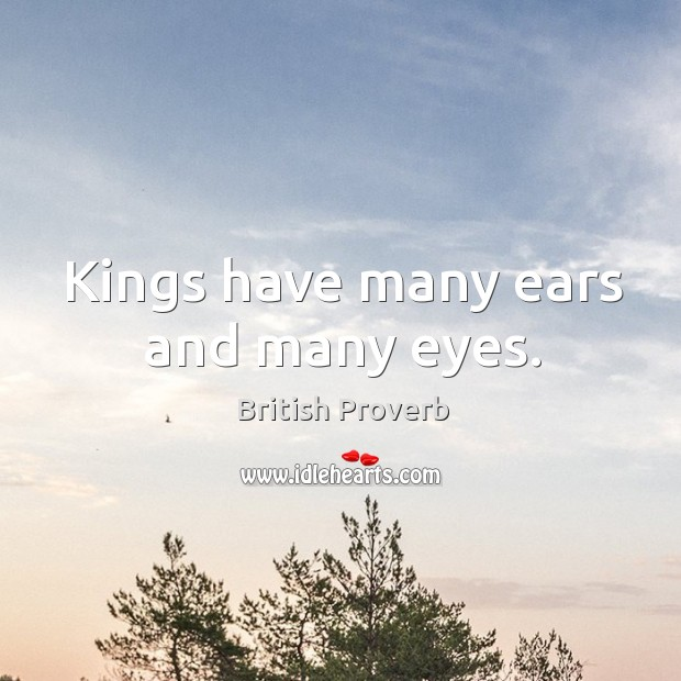 Image, Kings have many ears and many eyes.