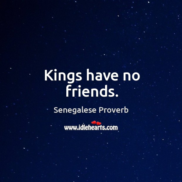 Kings have no friends. Senegalese Proverbs Image