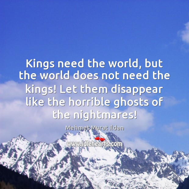 Kings need the world, but the world does not need the kings! Image