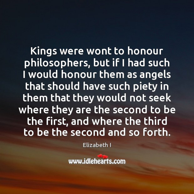 Kings were wont to honour philosophers, but if I had such I Image