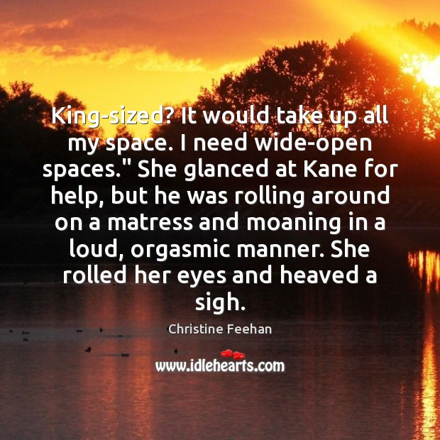 """King-sized? It would take up all my space. I need wide-open spaces."""" Christine Feehan Picture Quote"""