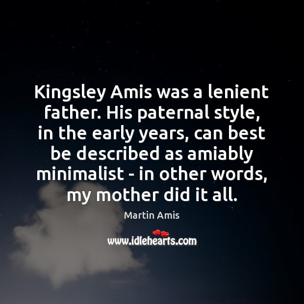 Kingsley Amis was a lenient father. His paternal style, in the early Image