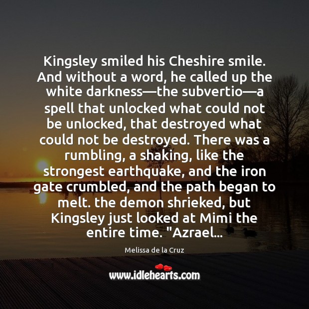 Image, Kingsley smiled his Cheshire smile. And without a word, he called up