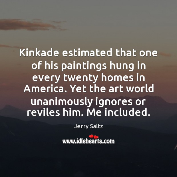 Kinkade estimated that one of his paintings hung in every twenty homes Image