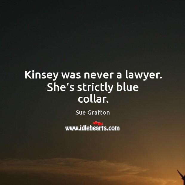 Image, Kinsey was never a lawyer. She's strictly blue collar.