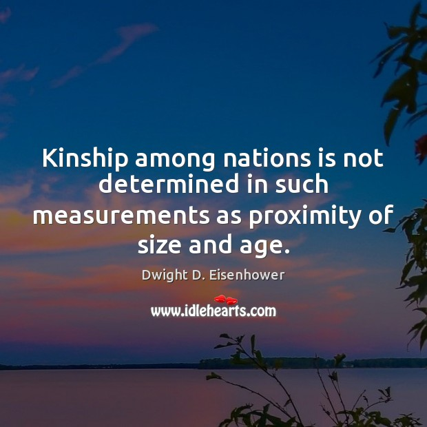 Image, Kinship among nations is not determined in such measurements as proximity of size and age.
