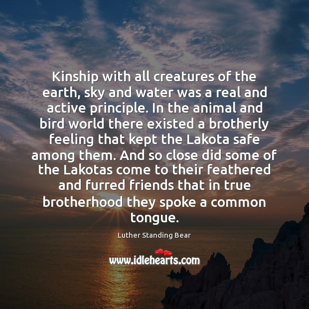 Kinship with all creatures of the earth, sky and water was a Earth Quotes Image