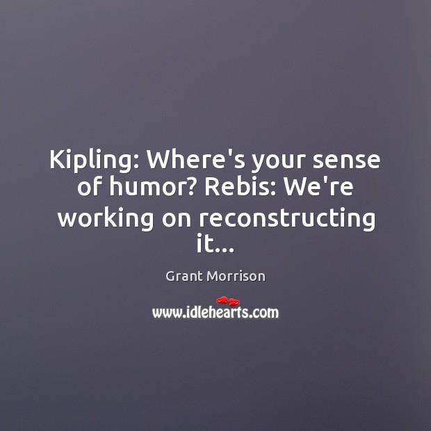 Kipling: Where's your sense of humor? Rebis: We're working on reconstructing it… Image