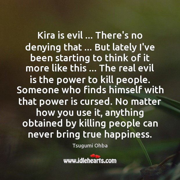 Kira is evil … There's no denying that … But lately I've been starting Tsugumi Ohba Picture Quote