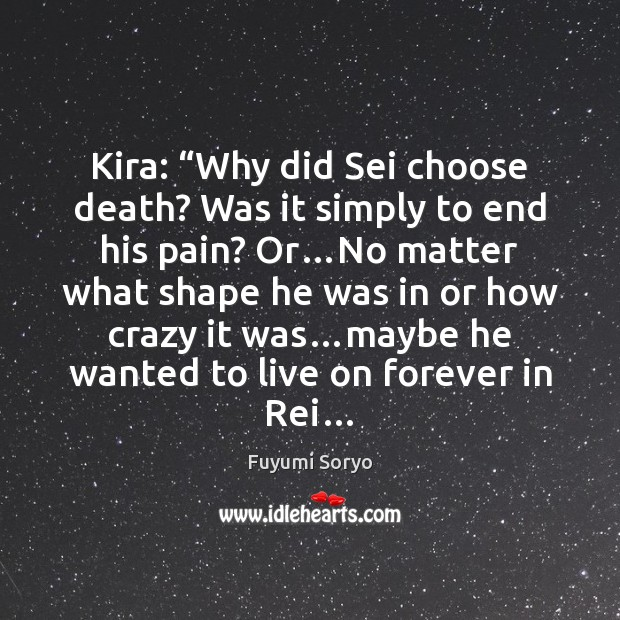 """Kira: """"Why did Sei choose death? Was it simply to end his Fuyumi Soryo Picture Quote"""
