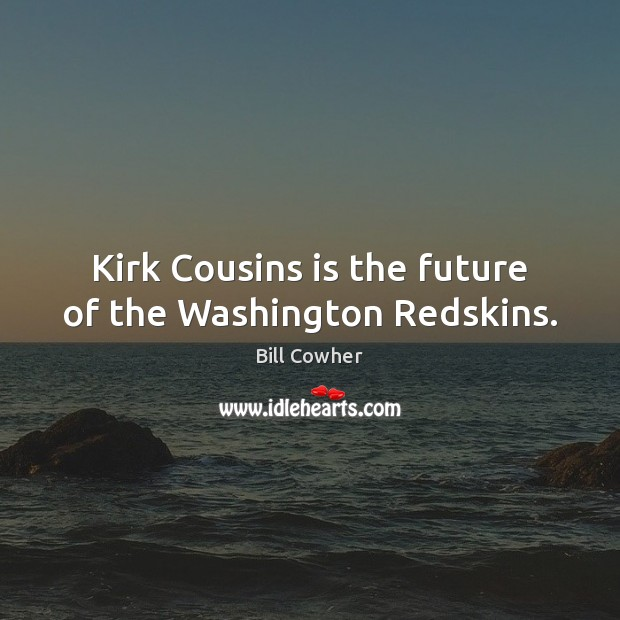 Image, Kirk Cousins is the future of the Washington Redskins.