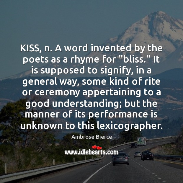 """KISS, n. A word invented by the poets as a rhyme for """" Performance Quotes Image"""