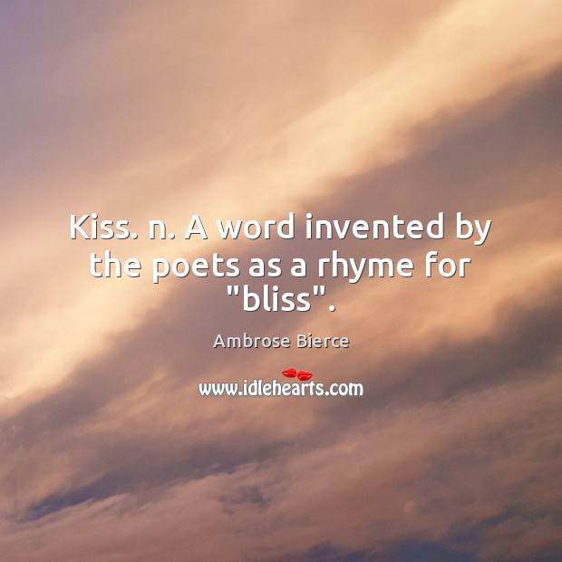 "Kiss. n. A word invented by the poets as a rhyme for ""bliss"". Image"