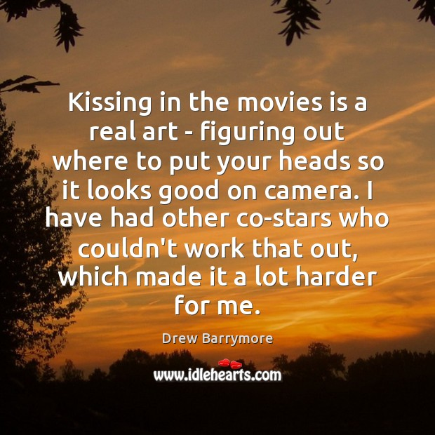 Kissing in the movies is a real art – figuring out where Drew Barrymore Picture Quote