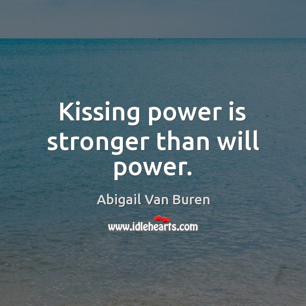 Kissing power is stronger than will power. Will Power Quotes Image