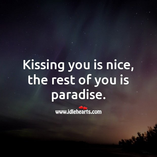 Kissing you is nice, the rest of you is paradise. Being In Love Quotes Image