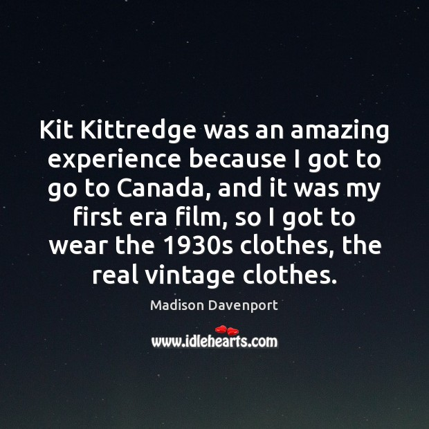 Kit Kittredge was an amazing experience because I got to go to Image