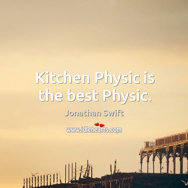 Kitchen Physic is the best Physic. Image