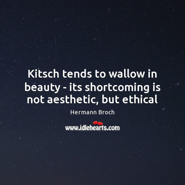 Kitsch tends to wallow in beauty – its shortcoming is not aesthetic, but ethical Image