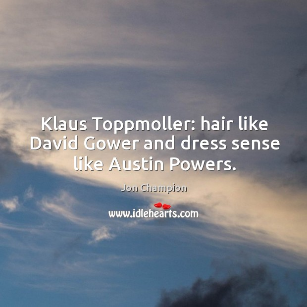 Klaus Toppmoller: hair like David Gower and dress sense like Austin Powers. Image