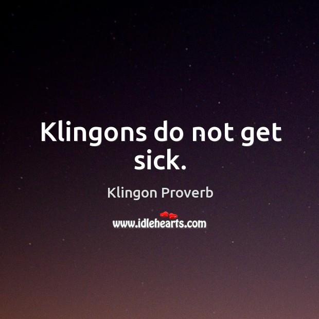 Klingons do not get sick. Klingon Proverbs Image