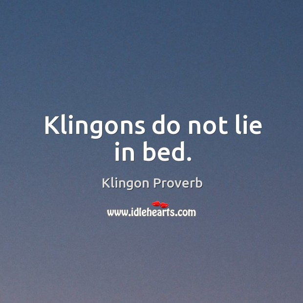 Klingons do not lie in bed. Image