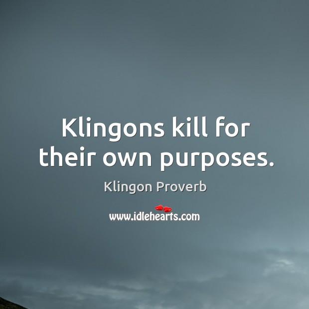 Klingons kill for their own purposes. Klingon Proverbs Image