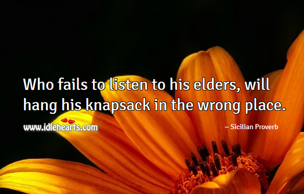 Who fails to listen to his elders, will hang his knapsack in the wrong place. Sicilian Proverbs Image