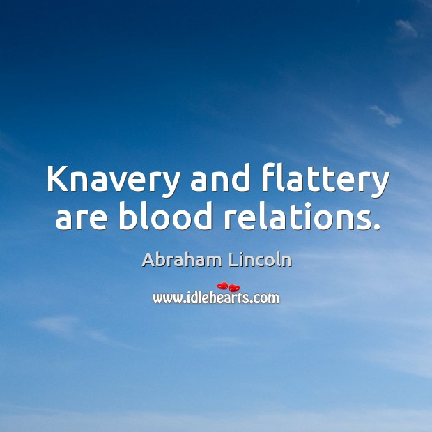 Image, Knavery and flattery are blood relations.