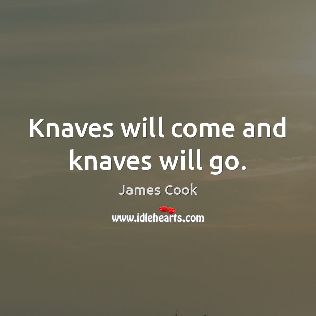 Knaves will come and knaves will go. Image