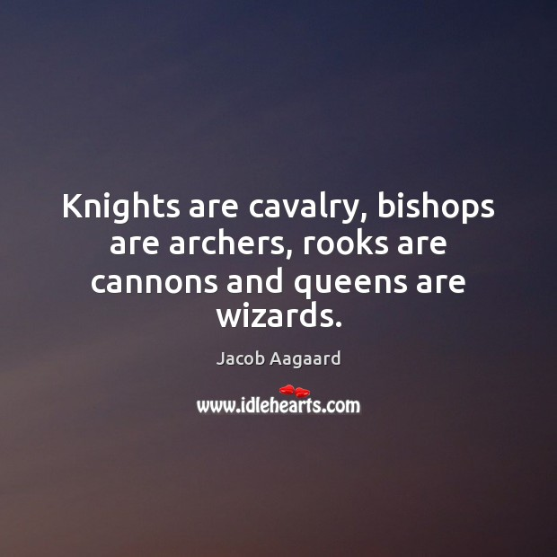 Image, Knights are cavalry, bishops are archers, rooks are cannons and queens are wizards.